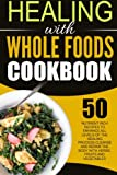 img - for Healing With Whole Foods Cookbook: 50 Nutrient Rich Recipes To Enhance All Levels Of The Healing Process-Cleanse And Repair The Body With Herbs, Fruits and Vegetables book / textbook / text book