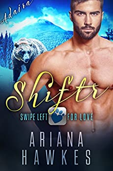 Shiftr: Swipe Left for Love (Adaira): BBW Bear Shifter Romance (Hope Valley BBW Dating App Romance Book 6) by [Hawkes, Ariana]