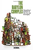img - for The Babylon Complex: Theopolitical Fantasies of War, Sex, and Sovereignty book / textbook / text book