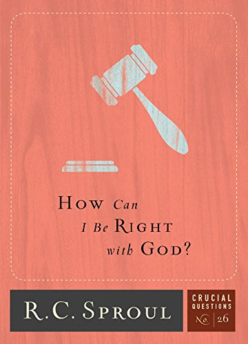 How Can I Be Right with God? (Crucial Questions) by [Sproul, R.C.]