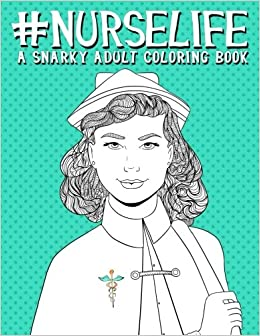 nurse life a snarky adult coloring book humorous coloring books for grown ups for relaxation stress relief volume 4