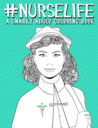 Nurse Life: A Snarky Adult Coloring Book from CreateSpace Independent Publishing Platform