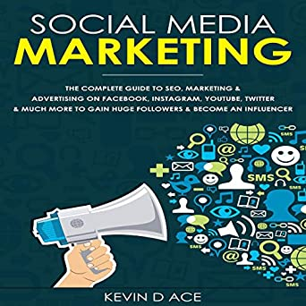 Social Media Marketing: The Complete Guide to SEO, Marketing