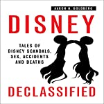 Disney Declassified: Tales of Real Life Disney Scandals, Sex, Accidents and Deaths | Aaron H. Goldberg
