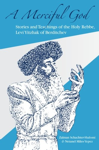 A Merciful God: Stories and Teachings of the Holy Rebbe, Levi Yitzhak of Berditchev