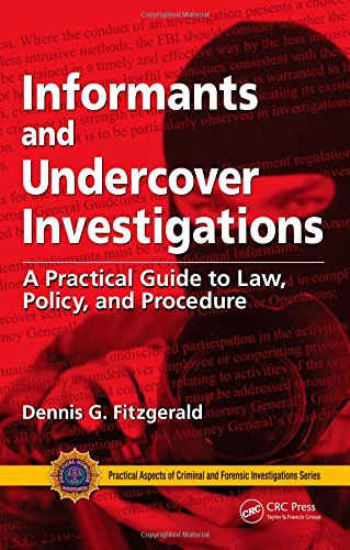 Informants and Undercover Investigations: A Practical Guide to Law, Policy, and Procedure (Practical Aspects of Criminal