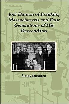 Book Joel Dunton of Franklin, Massachusetts and Four Generations of His Descendants