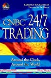 img - for CNBC 24/7 Trading : Around the Clock, Around the World book / textbook / text book