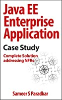 Java EE Enterprise Application Case Study: Complete Solution addressing NFRs Front Cover