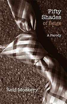 Fifty Shades of Beige: Book One of the Fifty Shades Parody by [Mockery, Reid]