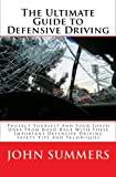 The Ultimate Guide to Defensive Driving, John Summers, 1451595913