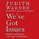 We've Got Issues: Children and Parents in the Age of Medication Audiobook by Judith Warner Narrated by Kirsten Potter