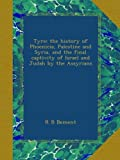 Tyre; the history of Phoenicia, Palestine and Syria, and the final captivity of Israel and Judah by the Assyrians