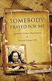 Somebody Prayed for Me, Kimberly Palmer-Washington and Beverly Palmer-Hill, 1607914166