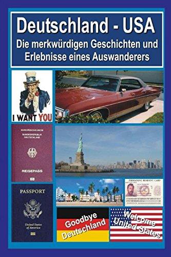 DEUTSCHLAND - USA: Die merkwrdigen Geschichten und Erlebnisse eines Auswanderers (German Edition)