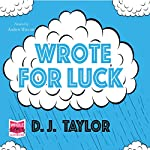 Wrote for Luck | D. J. Taylor