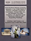 Great Northern Railway Company, Appellant, V. the United States of America, Interstate Commerce Commission, General Mills, Inc. , and Montana Flour Mil, Edwin C. Matthias, 1270362224