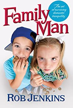 Family Man: The Art of Surviving Domestic Tranquility by [Jenkins, Rob]