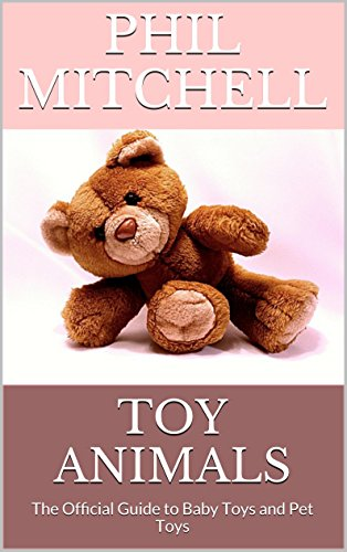 Toy Animals: The Official Guide to Baby Toys and Pet Toys