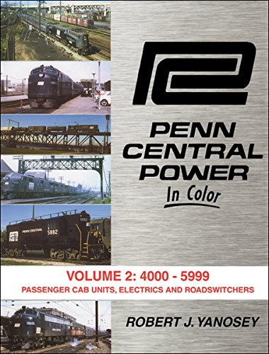 (Penn Central Power in Color Vol. 2: 4000-5399 Passenger Cab Units, Electrics, Roadswitchers)