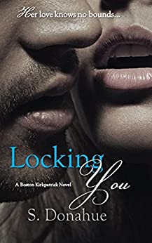 Locking You (The Boston Kirkpatricks Book 2) by [Donahue, S.]