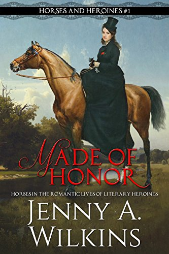 Made of Honor: Horses in the romantic lives of fictional heroines (Horses and heroines Book 1)