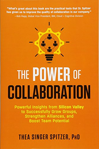 !B.e.s.t The Power of Collaboration: Powerful Insights from Silicon Valley to Successfully Grow Groups, Stren [R.A.R]