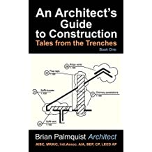 An Architect's Guide to Construction: Tales from the Trenches Book 1 (An Architect's Guide - Tales from the Trenches)