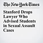 Stanford Drops Lawyer Who Advised Students in Sexual Assault Cases | Joe Drape
