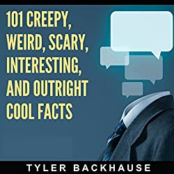 101 Creepy, Weird, Scary, Interesting, and Outright Cool Facts
