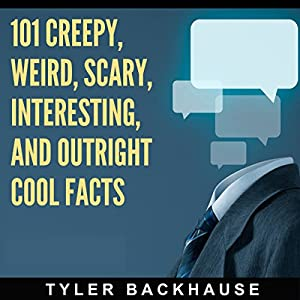 101 Creepy, Weird, Scary, Interesting, and Outright Cool Facts Audiobook
