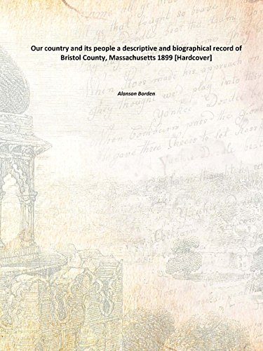 Our county and its people a descriptive and biographical record of Bristol County, Massachusetts
