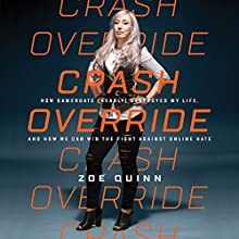 Crash Override: How Gamergate (Nearly) Destroyed My Life, and How We Can Win the Fight Against Online Hate Audiobook by Zoe Quinn Narrated by Zoe Quinn