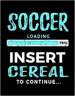 Paginas Descargar Libros Soccer Loading 75% Insert Cereal To Continue: Soccer Doodle Sketch Book Kindle Lee Epub