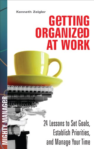 Getting Organized at Work: 24 Lessons for Setting Goals, Establishing Priorities, and Managing Your Time (Mighty Manager)