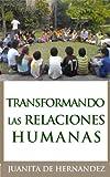 Transformando las Relaciones Humanas:Una Guía para la Resolución de Conflictos (Spanish Edition)