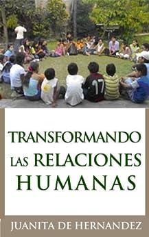 Transformando las Relaciones Humanas:Una Guía para la Resolución de Conflictos (Spanish Edition) by [Hernandez, Juanita]