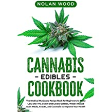 Cannabis Edibles Cookbook: The Medical Marijuana Recipe Book for Beginners to Make CBD and THC Sweet and Savory Edibles, Weed-Infused Main Meals, Snacks, ... to Improve Your Health (English Edition)