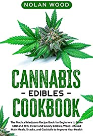Cannabis Edibles Cookbook: The Medical Marijuana Recipe Book for Beginners to Make CBD and THC Sweet and Savor
