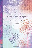 I Can Only Imagine (Signature Journals)