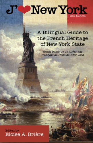 J'aime New York, 2nd Edition: A Bilingual Guide to the French Heritage of New York State/Guide bilingue de l'héritage fr