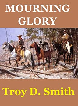Mourning Glory by [Smith, Troy D.]