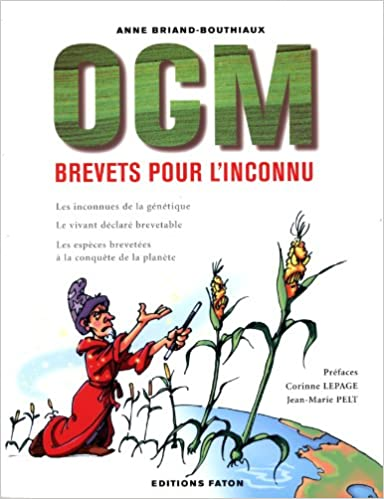 En ligne téléchargement OGM, Brevets pour l'inconnu. Les inconnues de la génétique - Le vivant déclaré brevetable - Les espèces brevetées à la conqête de la planète pdf, epub ebook