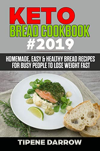 Keto Bread Cookbook #2019: Homemade, Easy & Healthy Bread Recipes for Busy People to Lose Weight Fast by Tipene  Darrow