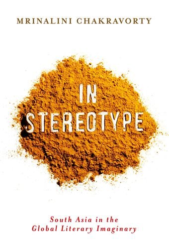 Download In Stereotype: South Asia in the Global Literary Imaginary (Literature Now) pdf