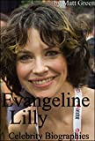 Celebrity Biographies - The Amazing Life Of Evangeline Lilly - Famous Actors