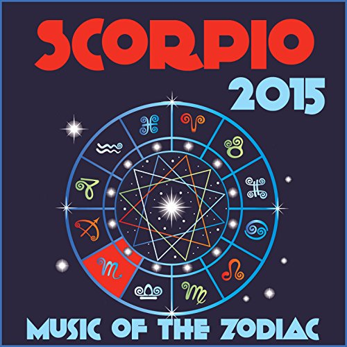 Scorpio 2015: Music of the Zodiac Featuring Astrology Songs for Meditation and Visualization for Your Horoscope Sign