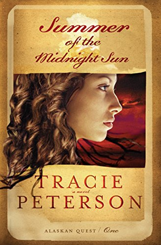 Summer of the Midnight Sun (Alaskan Quest Book #1) (Tracie Peterson Heart Of The Frontier Series)