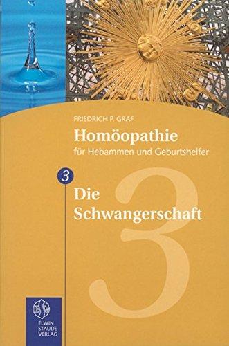 Homöopathie für Hebammen und Geburtshelfer - Gesamtausgabe. Teil 1 bis 8/Die Schwangerschaft
