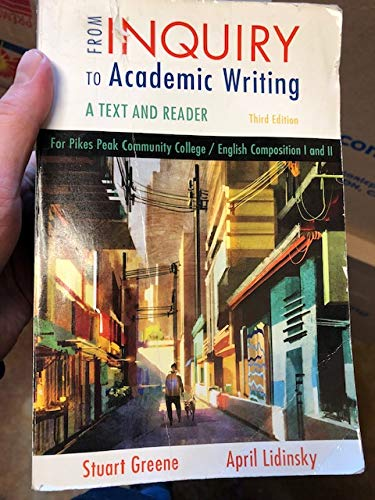 From Inquiry to Academc Writing A text and Reader for Pikes Peak Community College/ English Composition I and II Third E